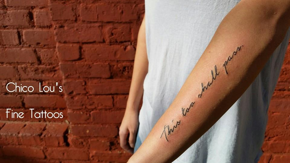 This too shall pass script by Chico Lou's Fine tattoos in Athens Georgia